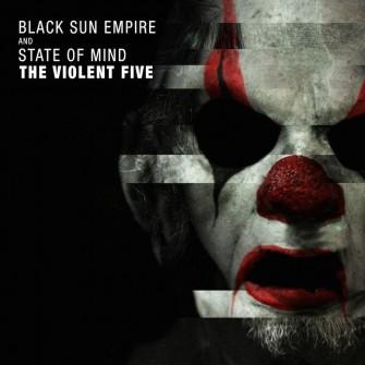 Black Sun Empire & State OF Mind - The Violent Five