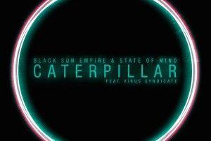 Black Sun Empire & State Of Mind - Caterpillar