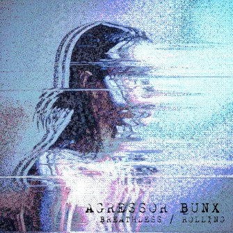 Agressor Bunx - Breathless / Rolling